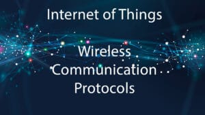 Internet of Things Wireless Networks: which are the most common IoT Wireless communication protocols?